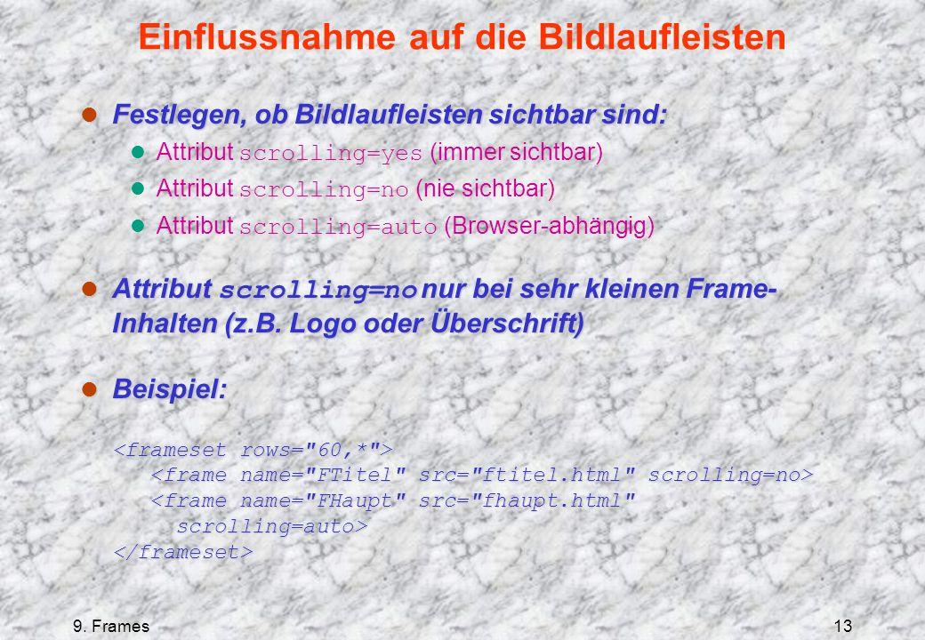 9. Frames13 Einflussnahme auf die Bildlaufleisten l Festlegen, ob Bildlaufleisten sichtbar sind: Attribut scrolling=yes (immer sichtbar) Attribut scro