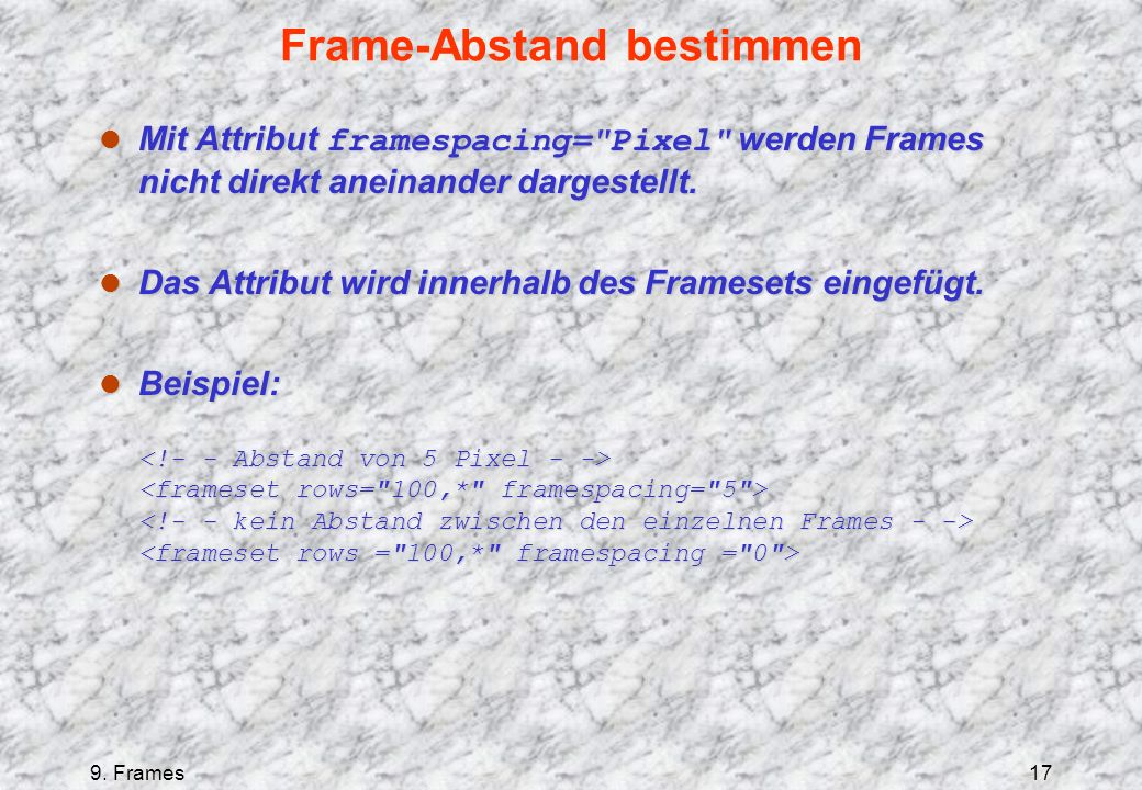 9. Frames17 Frame-Abstand bestimmen Mit Attribut framespacing=