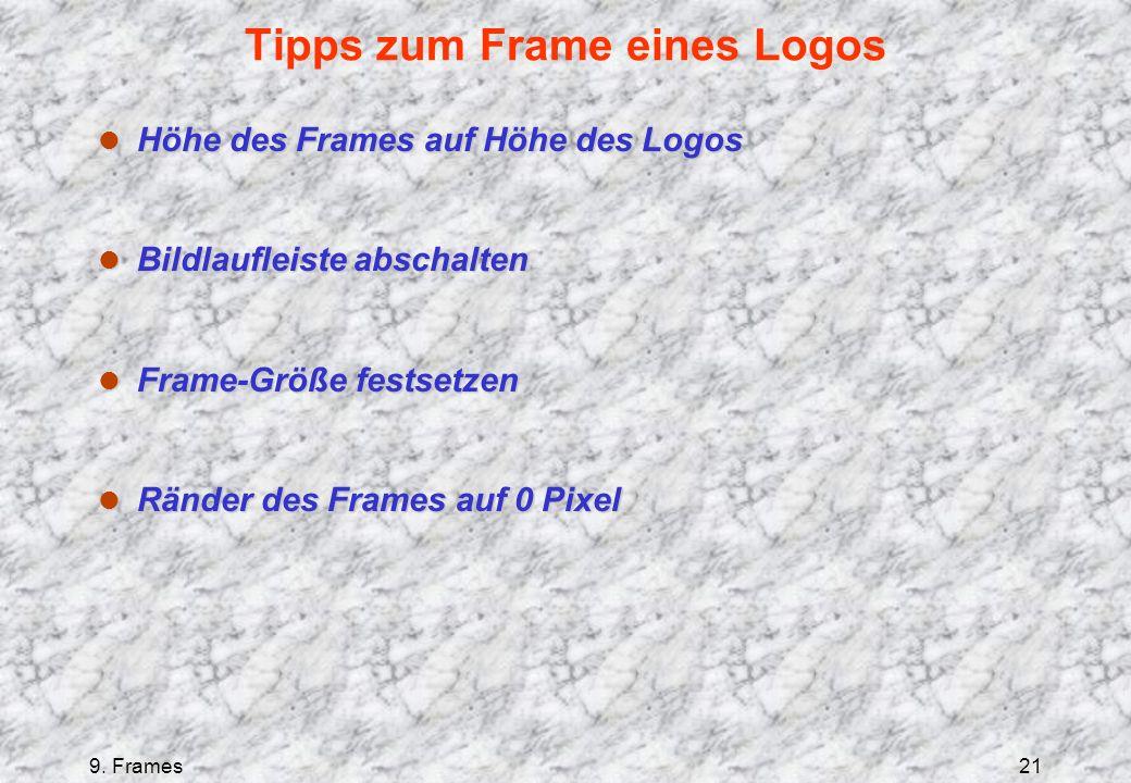 9. Frames21 Tipps zum Frame eines Logos l Höhe des Frames auf Höhe des Logos l Bildlaufleiste abschalten l Frame-Größe festsetzen l Ränder des Frames