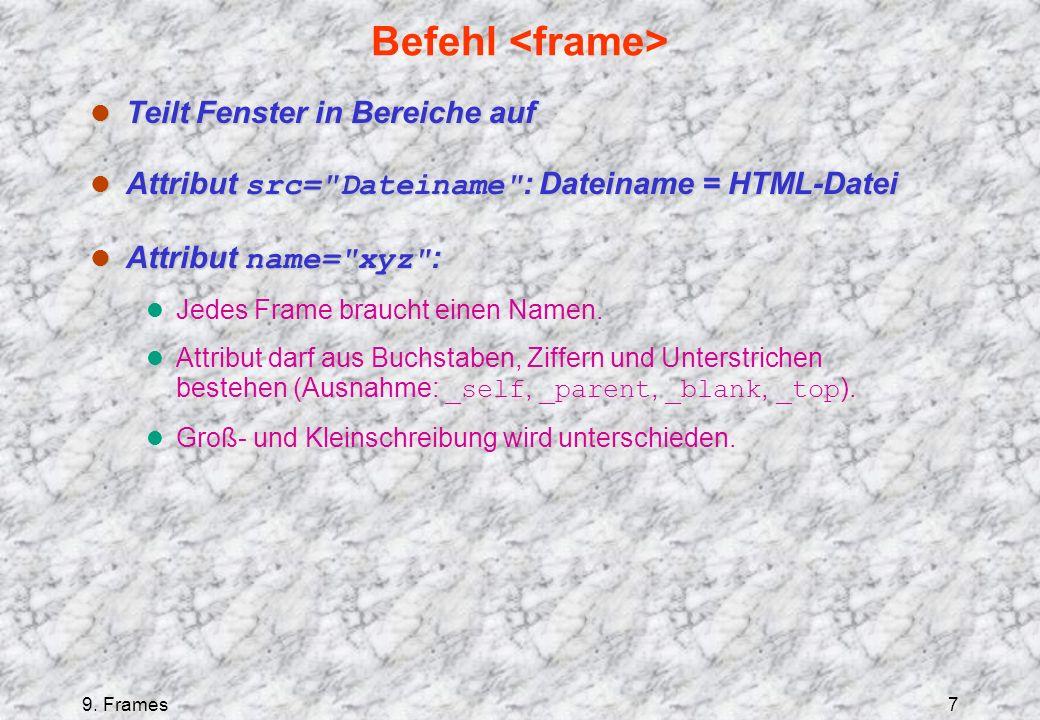 9. Frames7 Befehl l Teilt Fenster in Bereiche auf Attribut src=
