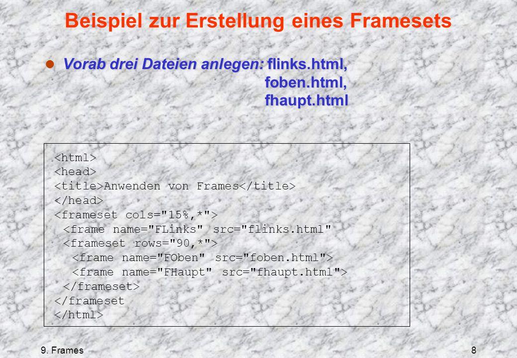 9. Frames8 Beispiel zur Erstellung eines Framesets Anwenden von Frames l Vorab drei Dateien anlegen: flinks.html, foben.html, fhaupt.html