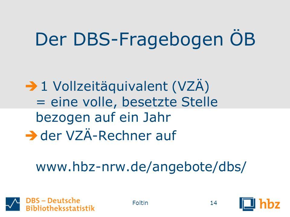 Der DBS-Fragebogen ÖB  1 Vollzeitäquivalent (VZÄ) = eine volle, besetzte Stelle bezogen auf ein Jahr  der VZÄ-Rechner auf www.hbz-nrw.de/angebote/dbs/ Foltin14