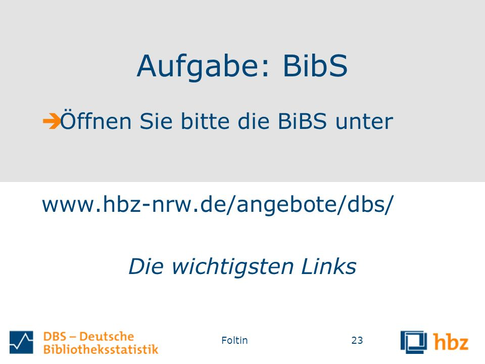 Aufgabe: BibS  Öffnen Sie bitte die BiBS unter www.hbz-nrw.de/angebote/dbs/ Die wichtigsten Links Foltin23