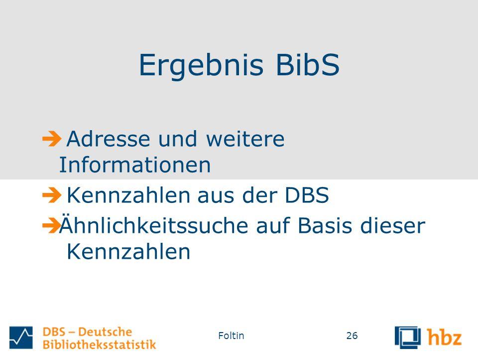 Ergebnis BibS  Adresse und weitere Informationen  Kennzahlen aus der DBS  Ähnlichkeitssuche auf Basis dieser Kennzahlen Foltin26