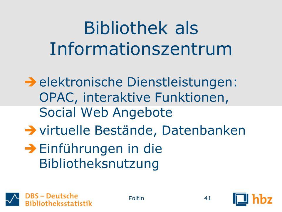Bibliothek als Informationszentrum  elektronische Dienstleistungen: OPAC, interaktive Funktionen, Social Web Angebote  virtuelle Bestände, Datenbanken  Einführungen in die Bibliotheksnutzung Foltin41