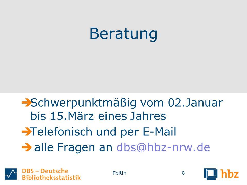 Beratung  Schwerpunktmäßig vom 02.Januar bis 15.März eines Jahres  Telefonisch und per E-Mail  alle Fragen an dbs@hbz-nrw.de Foltin8