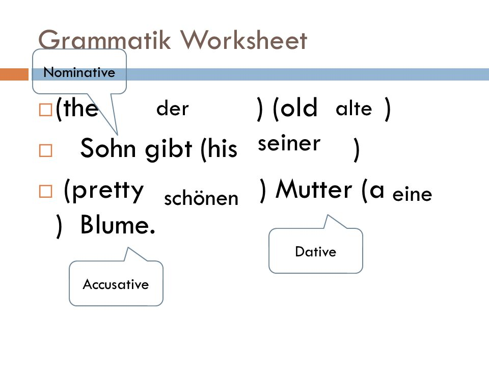 Grammatik Worksheet  (the ) (old )  Sohn gibt (his )  (pretty ) Mutter (a ) Blume.