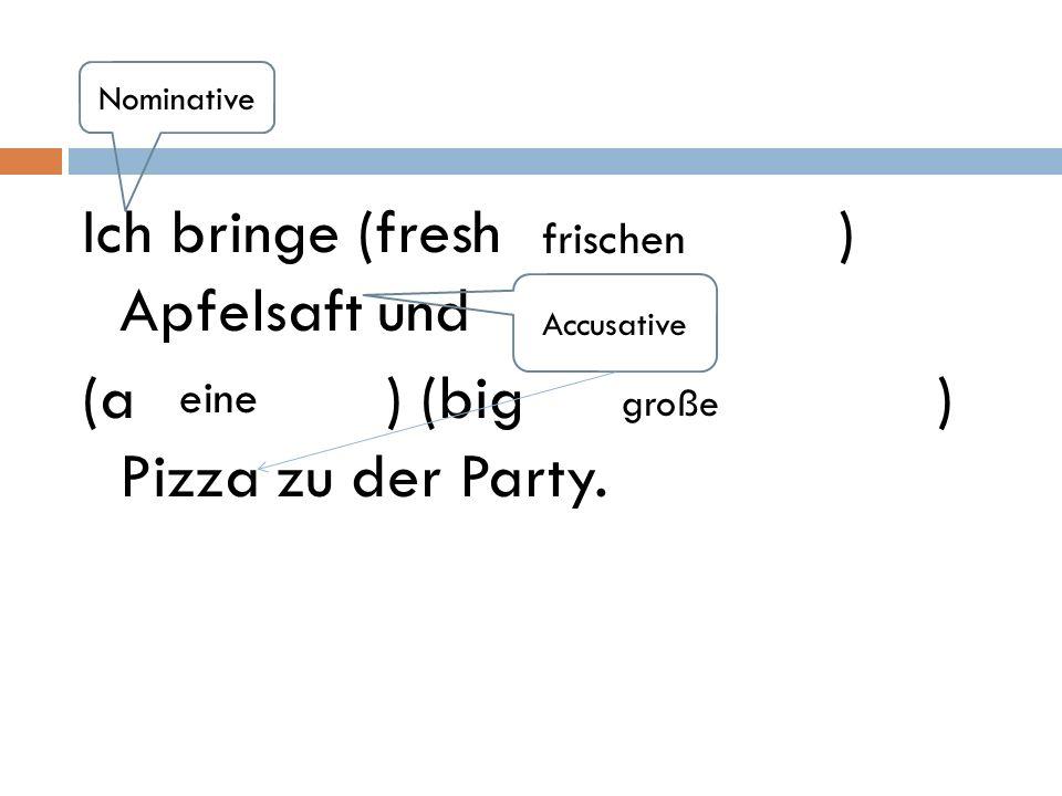 Ich bringe (fresh ) Apfelsaft und (a ) (big ) Pizza zu der Party.