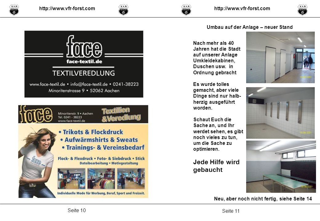 Seite 11 Seite 10 http://www.vfr-forst.com Umbau auf der Anlage – neuer Stand Neu, aber noch nicht fertig, siehe Seite 14 Nach mehr als 40 Jahren hat die Stadt auf unserer Anlage Umkleidekabinen, Duschen usw.