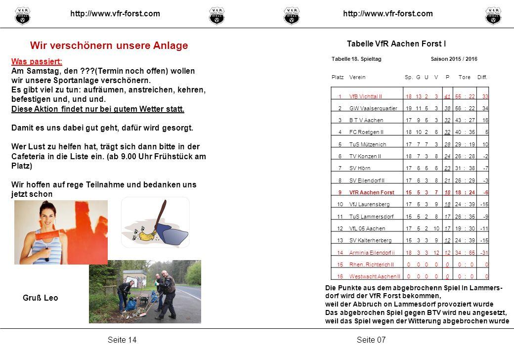 Seite 07Seite 14 http://www.vfr-forst.com Tabelle VfR Aachen Forst I Wir verschönern unsere Anlage Was passiert: Am Samstag, den (Termin noch offen) wollen wir unsere Sportanlage verschönern.