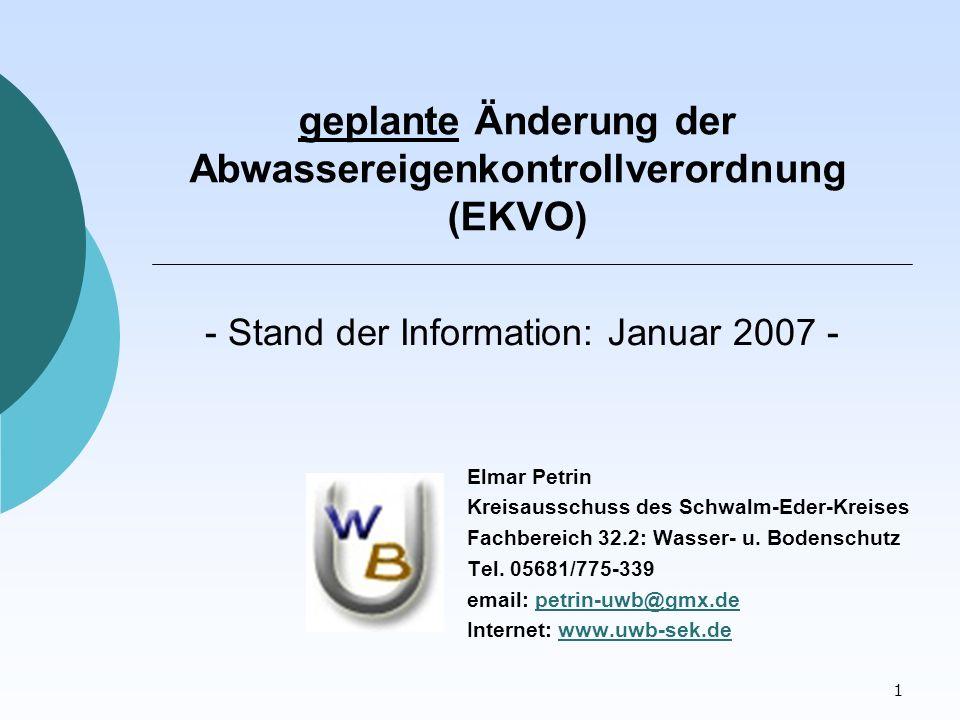 1 geplante Änderung der Abwassereigenkontrollverordnung (EKVO) Elmar Petrin Kreisausschuss des Schwalm-Eder-Kreises Fachbereich 32.2: Wasser- u.