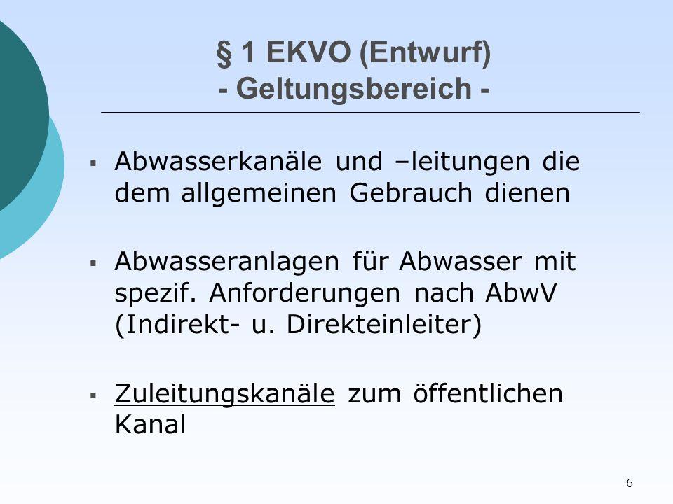 6 § 1 EKVO (Entwurf) - Geltungsbereich -  Abwasserkanäle und –leitungen die dem allgemeinen Gebrauch dienen  Abwasseranlagen für Abwasser mit spezif.