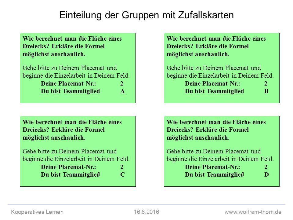 Kooperatives Lernen16.6.2016www.wolfram-thom.de Einteilung der Gruppen mit Zufallskarten Wie berechnet man die Fläche eines Dreiecks.
