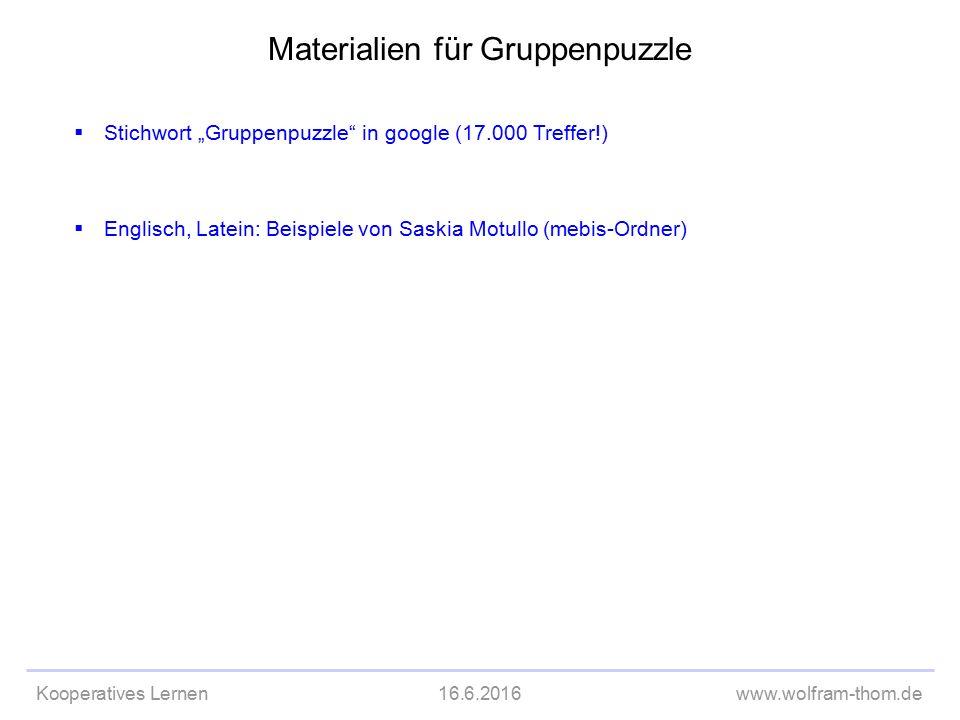 """Kooperatives Lernen16.6.2016www.wolfram-thom.de  Stichwort """"Gruppenpuzzle in google (17.000 Treffer!) Materialien für Gruppenpuzzle  Englisch, Latein: Beispiele von Saskia Motullo (mebis-Ordner)"""