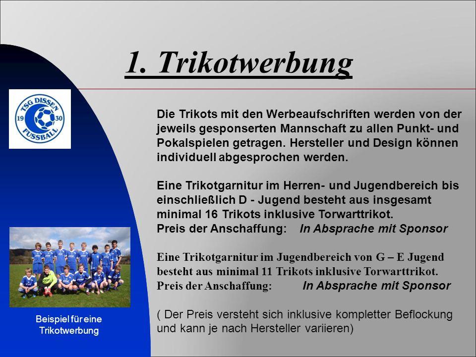 1. Trikotwerbung Die Trikots mit den Werbeaufschriften werden von der jeweils gesponserten Mannschaft zu allen Punkt- und Pokalspielen getragen. Herst
