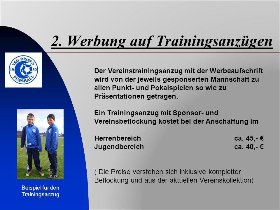 2. Werbung auf Trainingsanzügen Der Vereinstrainingsanzug mit der Werbeaufschrift wird von der jeweils gesponserten Mannschaft zu allen Punkt- und Pok