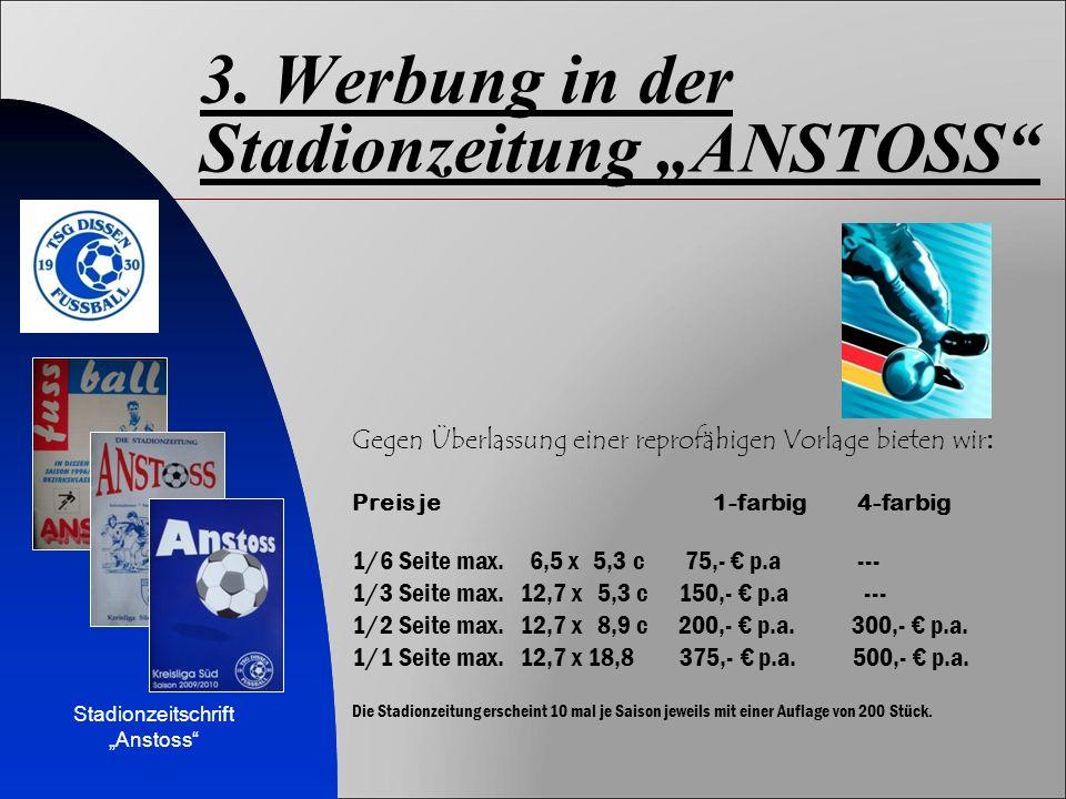 """3. Werbung in der Stadionzeitung """"ANSTOSS"""" Gegen Überlassung einer reprofähigen Vorlage bieten wir : Preis je 1-farbig 4-farbig 1/6 Seite max. 6,5 x 5"""