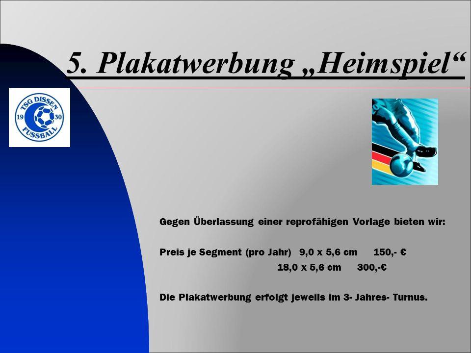 """5. Plakatwerbung """"Heimspiel"""" Gegen Überlassung einer reprofähigen Vorlage bieten wir: Preis je Segment (pro Jahr) 9,0 x 5,6 cm 150,- € 18,0 x 5,6 cm 3"""