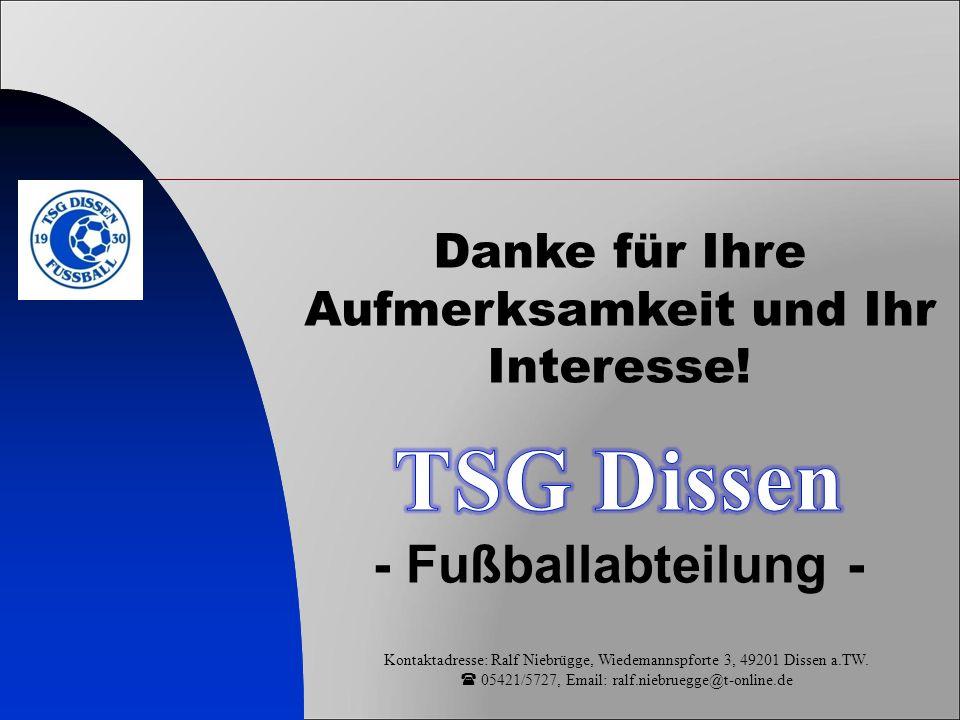 Danke für Ihre Aufmerksamkeit und Ihr Interesse! - Fußballabteilung - Kontaktadresse: Ralf Niebrügge, Wiedemannspforte 3, 49201 Dissen a.TW.  05421/5
