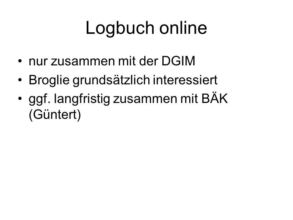 Logbuch online nur zusammen mit der DGIM Broglie grundsätzlich interessiert ggf. langfristig zusammen mit BÄK (Güntert)