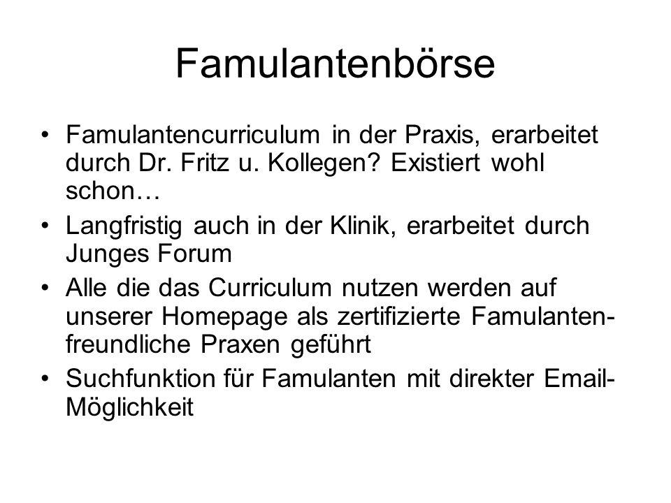 Famulantenbörse Famulantencurriculum in der Praxis, erarbeitet durch Dr. Fritz u. Kollegen? Existiert wohl schon… Langfristig auch in der Klinik, erar