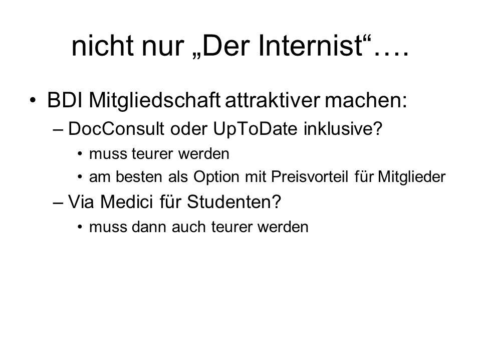 """nicht nur """"Der Internist""""…. BDI Mitgliedschaft attraktiver machen: –DocConsult oder UpToDate inklusive? muss teurer werden am besten als Option mit Pr"""
