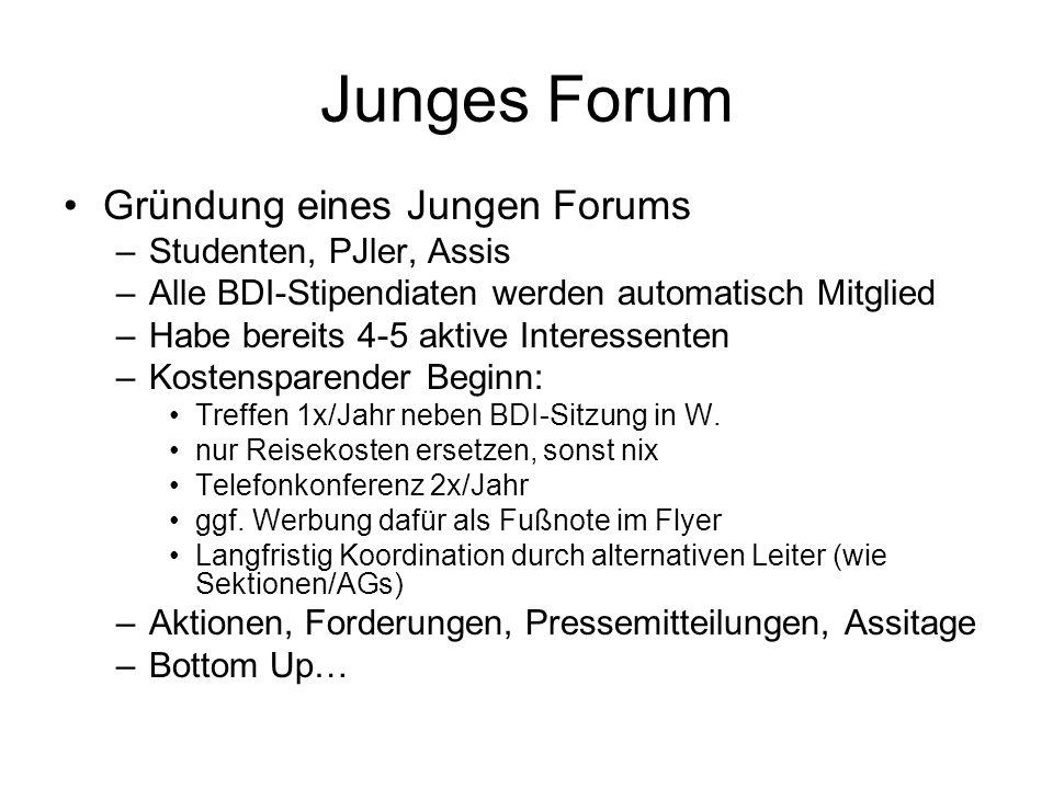 Junges Forum Gründung eines Jungen Forums –Studenten, PJler, Assis –Alle BDI-Stipendiaten werden automatisch Mitglied –Habe bereits 4-5 aktive Interes