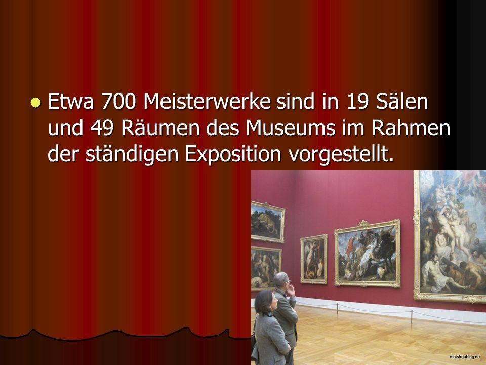 Etwa 700 Meisterwerke sind in 19 Sälen und 49 Räumen des Museums im Rahmen der ständigen Exposition vorgestellt.