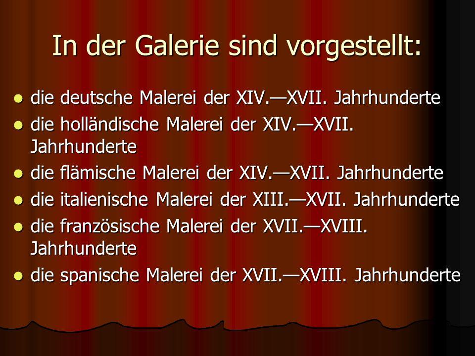 In der Galerie sind vorgestellt: die deutsche Malerei der XIV.—XVII.