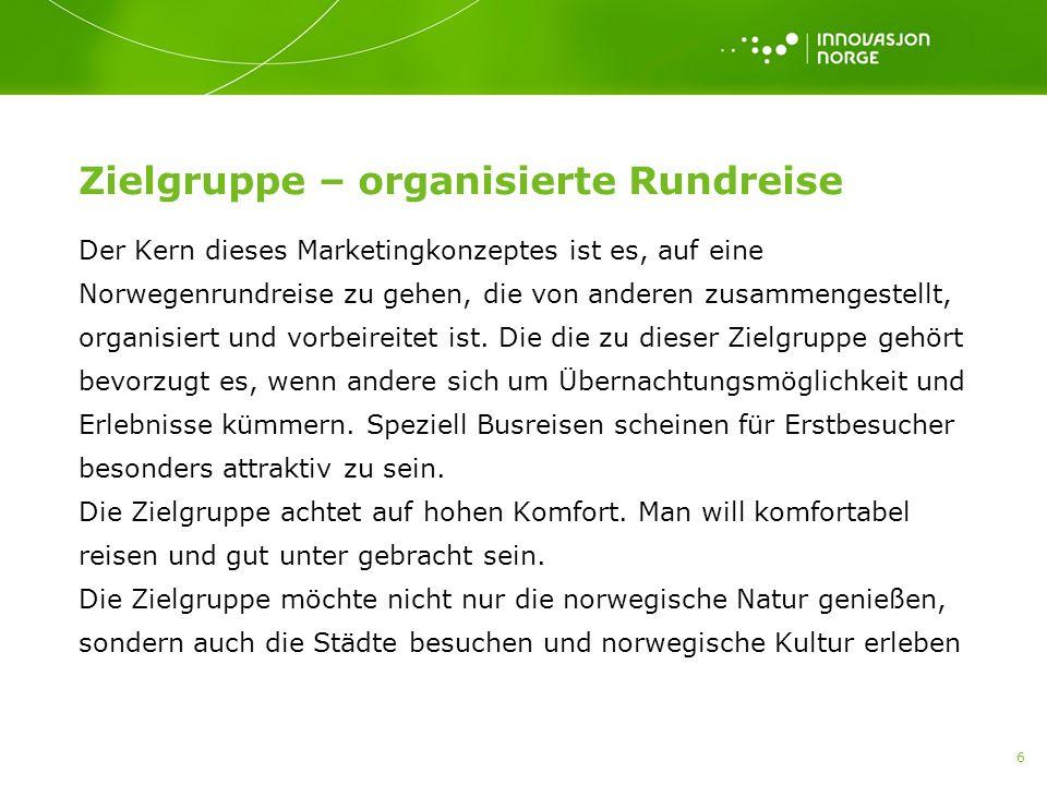 6 Zielgruppe – organisierte Rundreise Der Kern dieses Marketingkonzeptes ist es, auf eine Norwegenrundreise zu gehen, die von anderen zusammengestellt