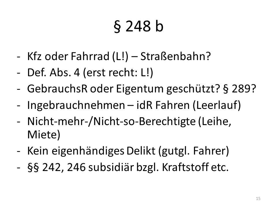 § 248 b -Kfz oder Fahrrad (L!) – Straßenbahn? -Def. Abs. 4 (erst recht: L!) -GebrauchsR oder Eigentum geschützt? § 289? -Ingebrauchnehmen – idR Fahren