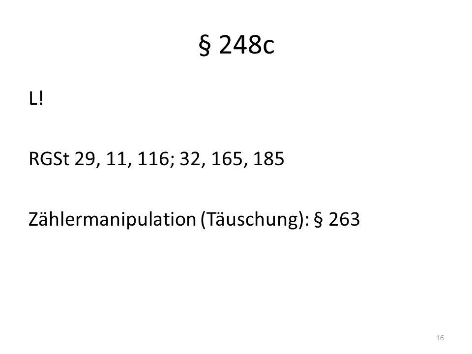 § 248c L! RGSt 29, 11, 116; 32, 165, 185 Zählermanipulation (Täuschung): § 263 16