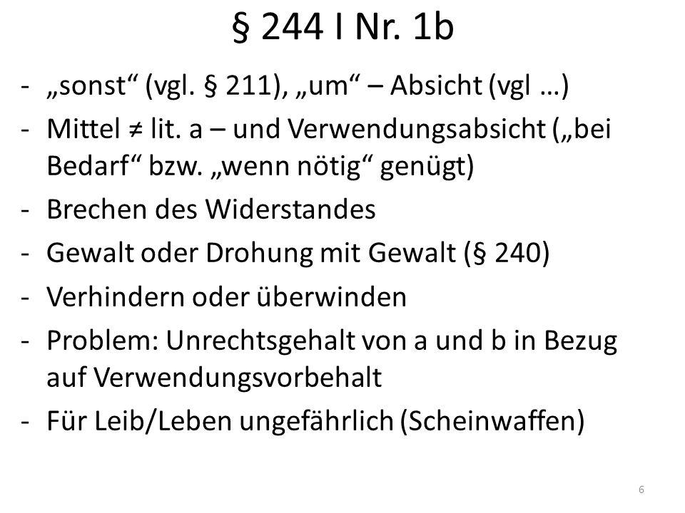 """§ 244 I Nr. 1b -""""sonst"""" (vgl. § 211), """"um"""" – Absicht (vgl …) -Mittel ≠ lit. a – und Verwendungsabsicht (""""bei Bedarf"""" bzw. """"wenn nötig"""" genügt) -Breche"""
