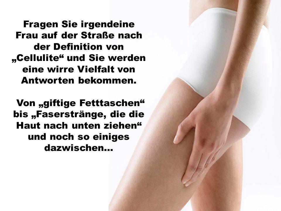 """Fragen Sie irgendeine Frau auf der Straße nach der Definition von """"Cellulite und Sie werden eine wirre Vielfalt von Antworten bekommen."""