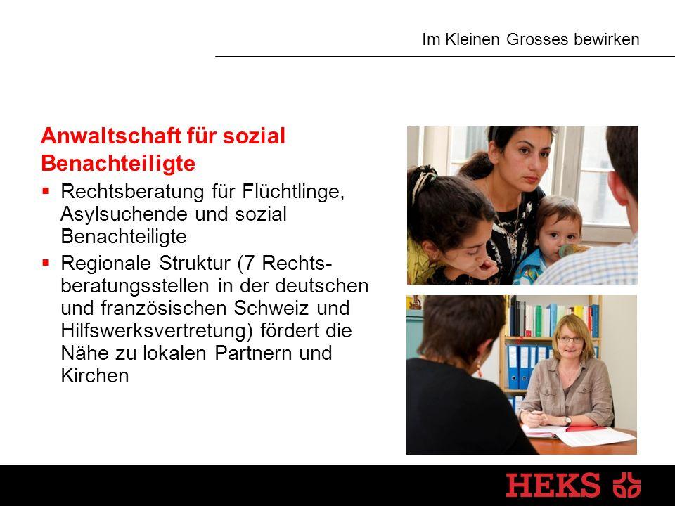 Im Kleinen Grosses bewirken Anwaltschaft für sozial Benachteiligte  Rechtsberatung für Flüchtlinge, Asylsuchende und sozial Benachteiligte  Regionale Struktur (7 Rechts- beratungsstellen in der deutschen und französischen Schweiz und Hilfswerksvertretung) fördert die Nähe zu lokalen Partnern und Kirchen