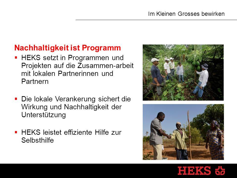 Im Kleinen Grosses bewirken Nachhaltigkeit ist Programm  HEKS setzt in Programmen und Projekten auf die Zusammen-arbeit mit lokalen Partnerinnen und Partnern  Die lokale Verankerung sichert die Wirkung und Nachhaltigkeit der Unterstützung  HEKS leistet effiziente Hilfe zur Selbsthilfe