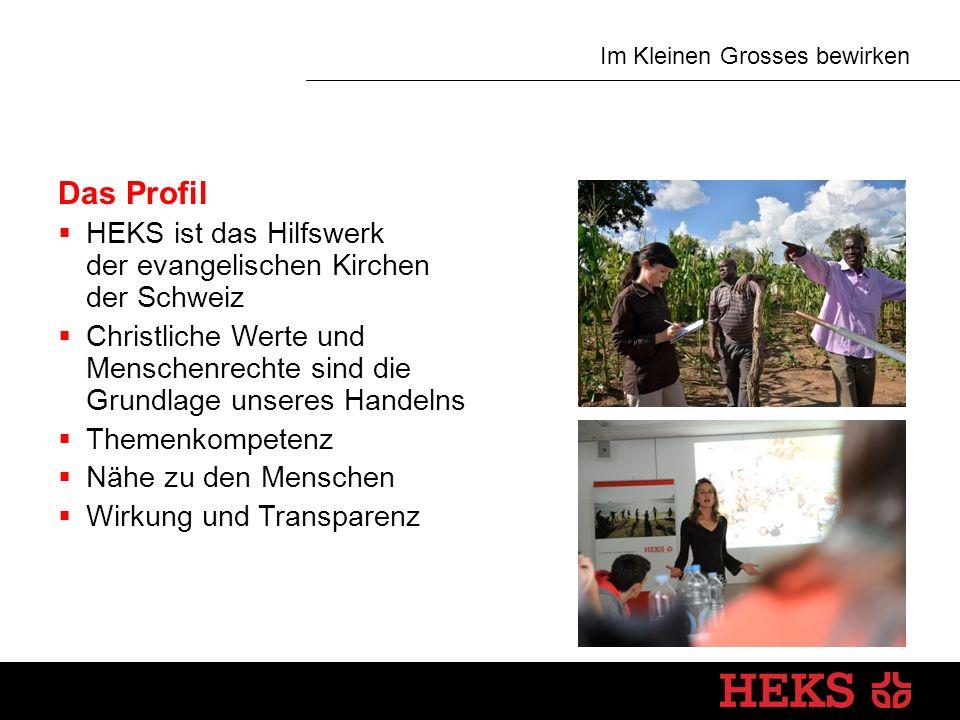 Im Kleinen Grosses bewirken Das Profil  HEKS ist das Hilfswerk der evangelischen Kirchen der Schweiz  Christliche Werte und Menschenrechte sind die Grundlage unseres Handelns  Themenkompetenz  Nähe zu den Menschen  Wirkung und Transparenz