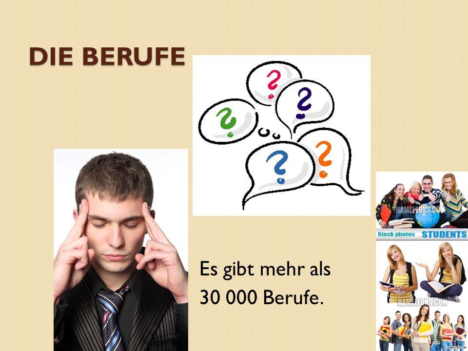 DIE BERUFE Es gibt mehr als 30 000 Berufe.