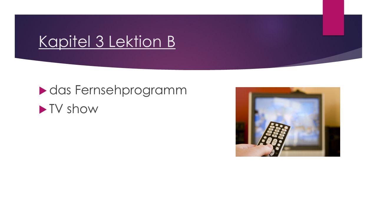 Kapitel 3 Lektion B  das Fernsehprogramm  TV show