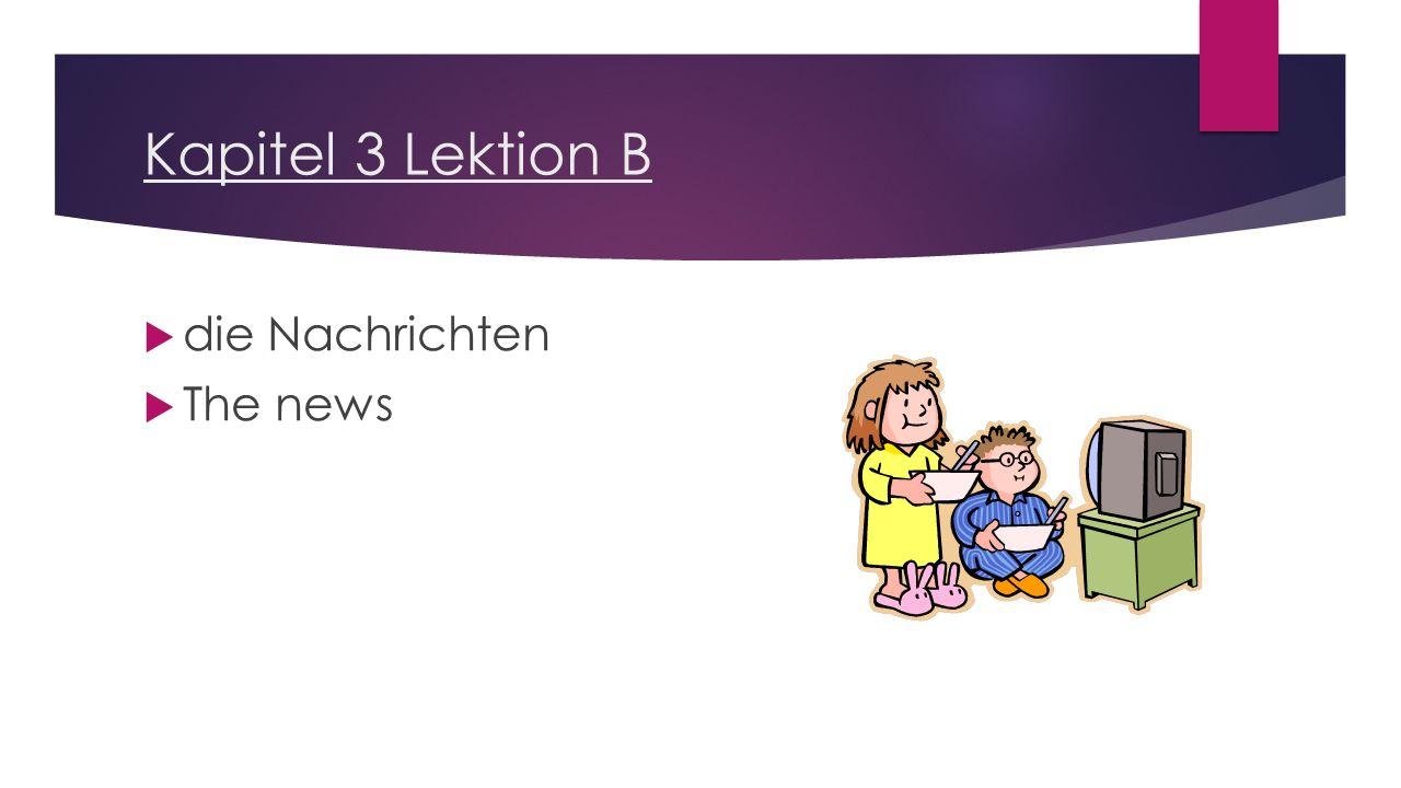 Kapitel 3 Lektion B  die Nachrichten  The news