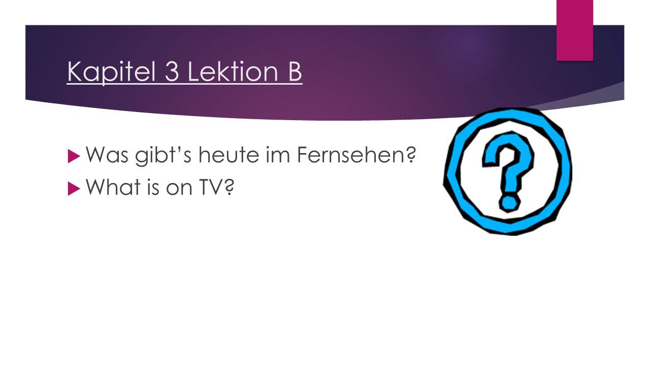 Kapitel 3 Lektion B  Was gibt's heute im Fernsehen?  What is on TV?