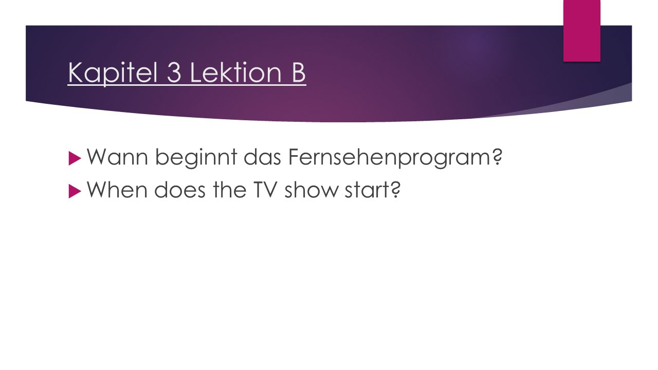 Kapitel 3 Lektion B  Wann beginnt das Fernsehenprogram  When does the TV show start