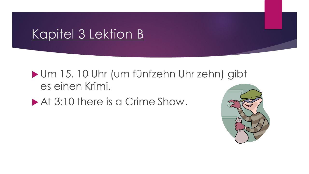Kapitel 3 Lektion B  Um 15. 10 Uhr (um fünfzehn Uhr zehn) gibt es einen Krimi.