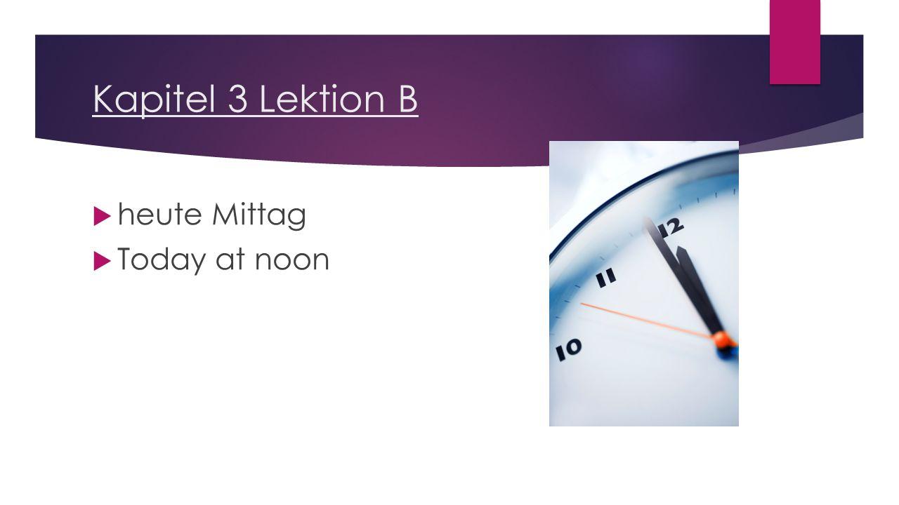 Kapitel 3 Lektion B  Es ist Viertel vor zehn. It is a quarter to ten.