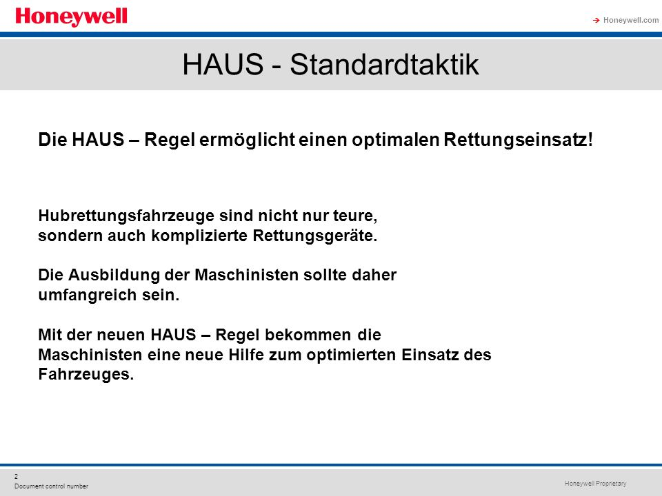 Honeywell Proprietary Honeywell.com  2 Document control number HAUS - Standardtaktik Die HAUS – Regel ermöglicht einen optimalen Rettungseinsatz.