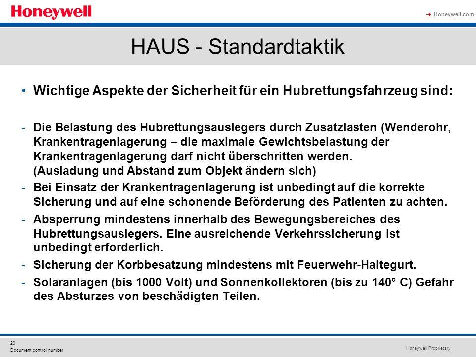 Honeywell Proprietary Honeywell.com  20 Document control number HAUS - Standardtaktik Wichtige Aspekte der Sicherheit für ein Hubrettungsfahrzeug sind: -Die Belastung des Hubrettungsauslegers durch Zusatzlasten (Wenderohr, Krankentragenlagerung – die maximale Gewichtsbelastung der Krankentragenlagerung darf nicht überschritten werden.