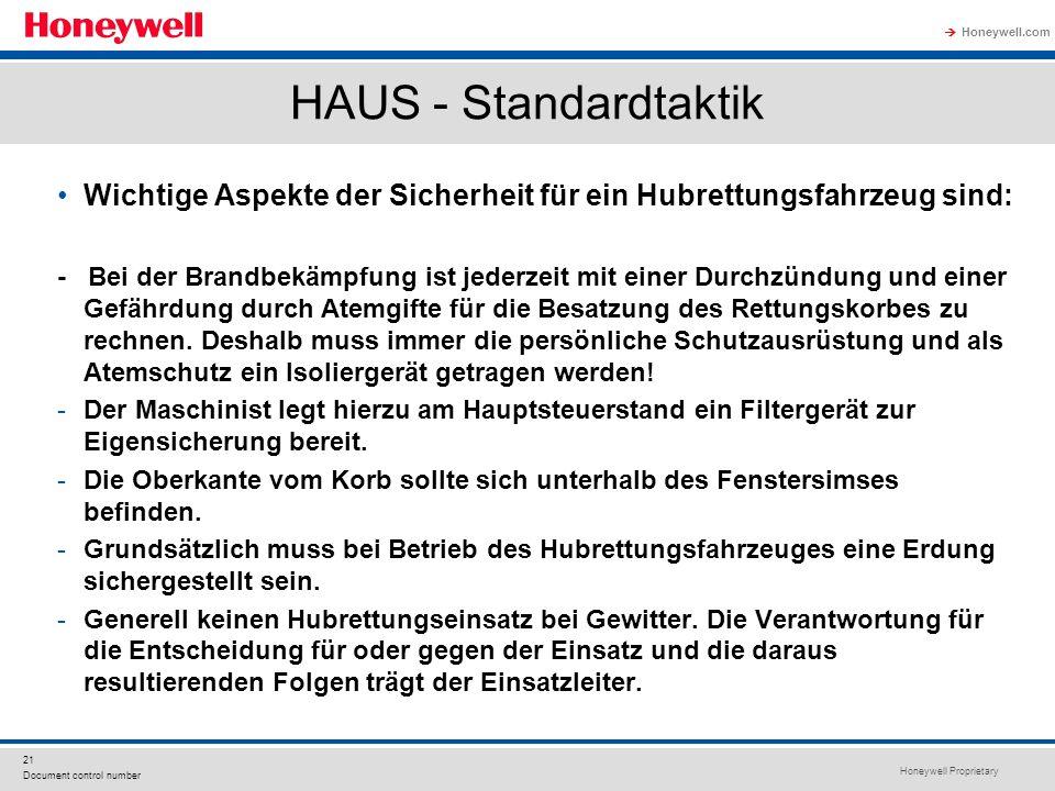 Honeywell Proprietary Honeywell.com  21 Document control number HAUS - Standardtaktik Wichtige Aspekte der Sicherheit für ein Hubrettungsfahrzeug sind: - Bei der Brandbekämpfung ist jederzeit mit einer Durchzündung und einer Gefährdung durch Atemgifte für die Besatzung des Rettungskorbes zu rechnen.
