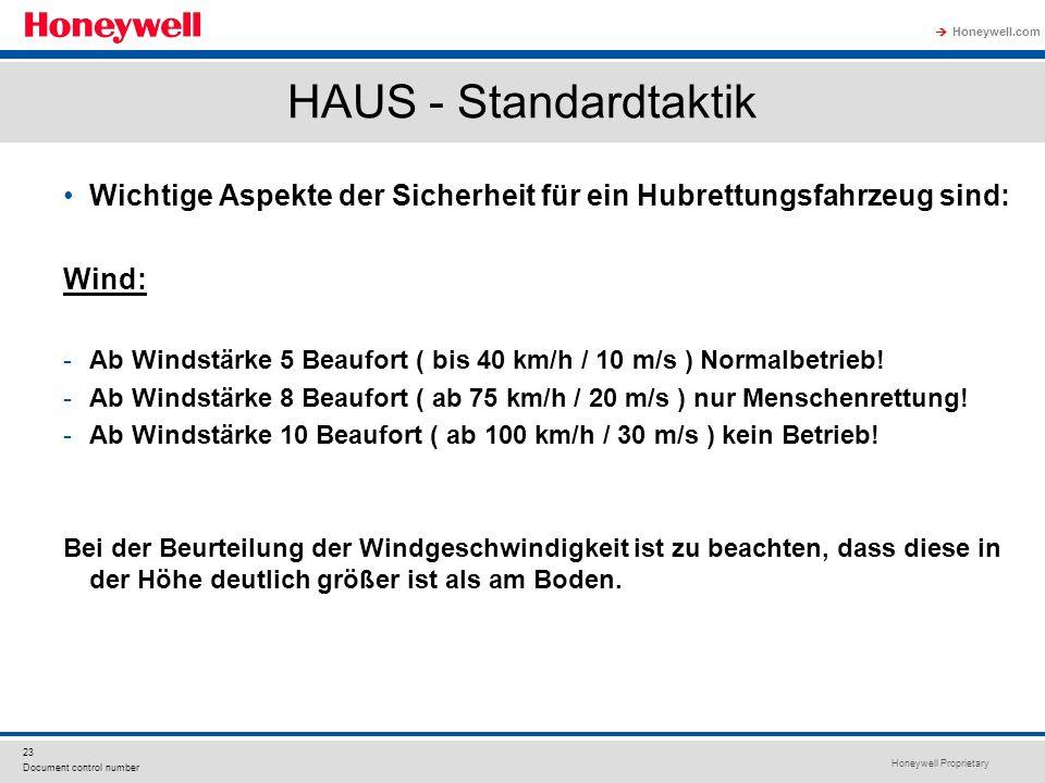Honeywell Proprietary Honeywell.com  23 Document control number HAUS - Standardtaktik Wichtige Aspekte der Sicherheit für ein Hubrettungsfahrzeug sind: Wind: -Ab Windstärke 5 Beaufort ( bis 40 km/h / 10 m/s ) Normalbetrieb.