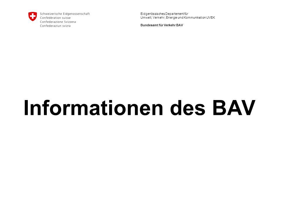 Eidgenössisches Departement für Umwelt, Verkehr, Energie und Kommunikation UVEK Bundesamt für Verkehr BAV Informationen des BAV