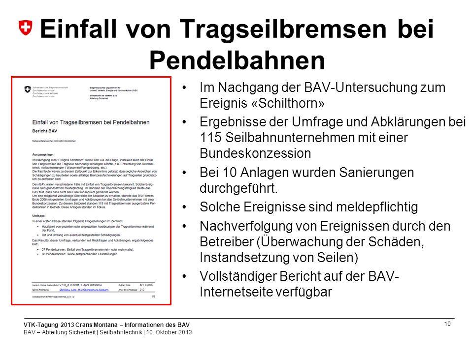 10 VTK-Tagung 2013 Crans Montana – Informationen des BAV BAV – Abteilung Sicherheit | Seilbahntechnik | 10.